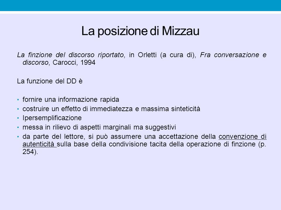La posizione di Mizzau La finzione del discorso riportato, in Orletti (a cura di), Fra conversazione e discorso, Carocci, 1994 La funzione del DD è fo