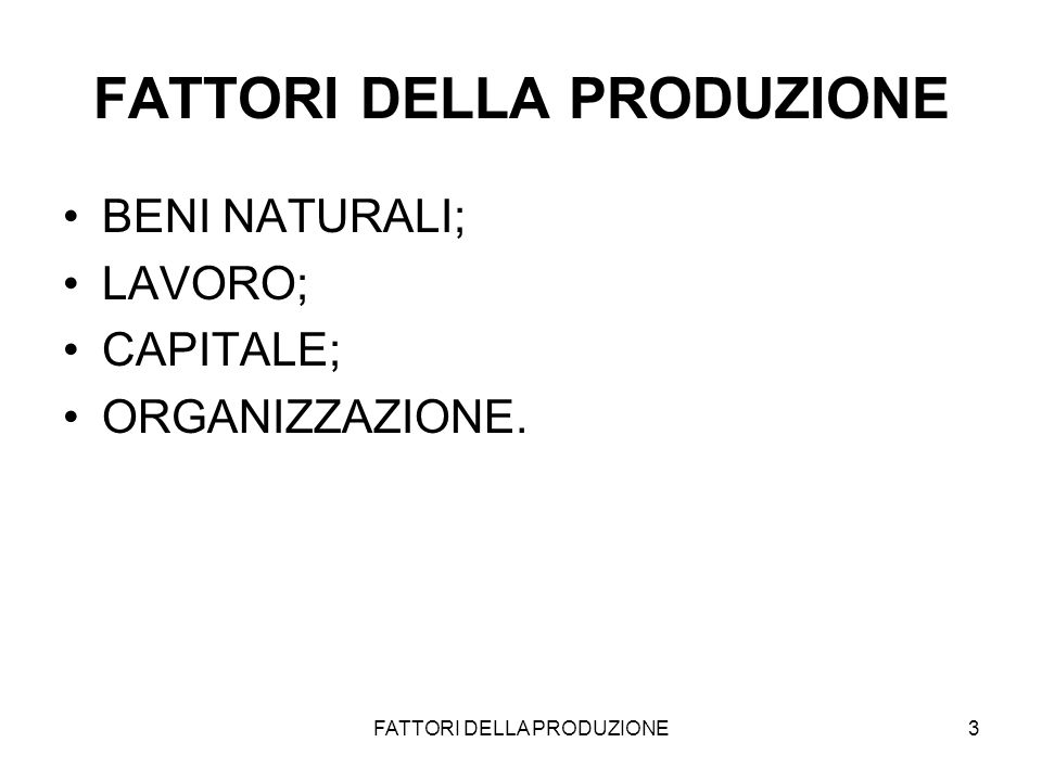 FATTORI DELLA PRODUZIONE3 BENI NATURALI; LAVORO; CAPITALE; ORGANIZZAZIONE.