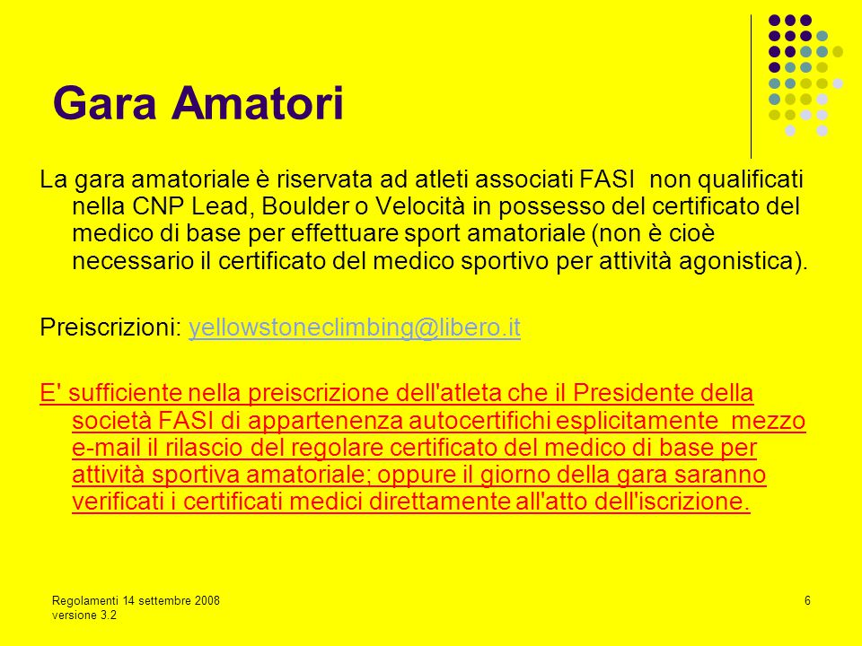 Regolamenti 14 settembre 2008 versione 3.2 7 Accesso Gara Amatori Si permette l accesso alla categoria amatoriale solo a chi non ha punti validi CNP Vedi atleti classificati FASI: http://www.federclimb.it/pagine_dinamiche/qualificati.php http://www.federclimb.it/pagine_dinamiche/qualificati.php