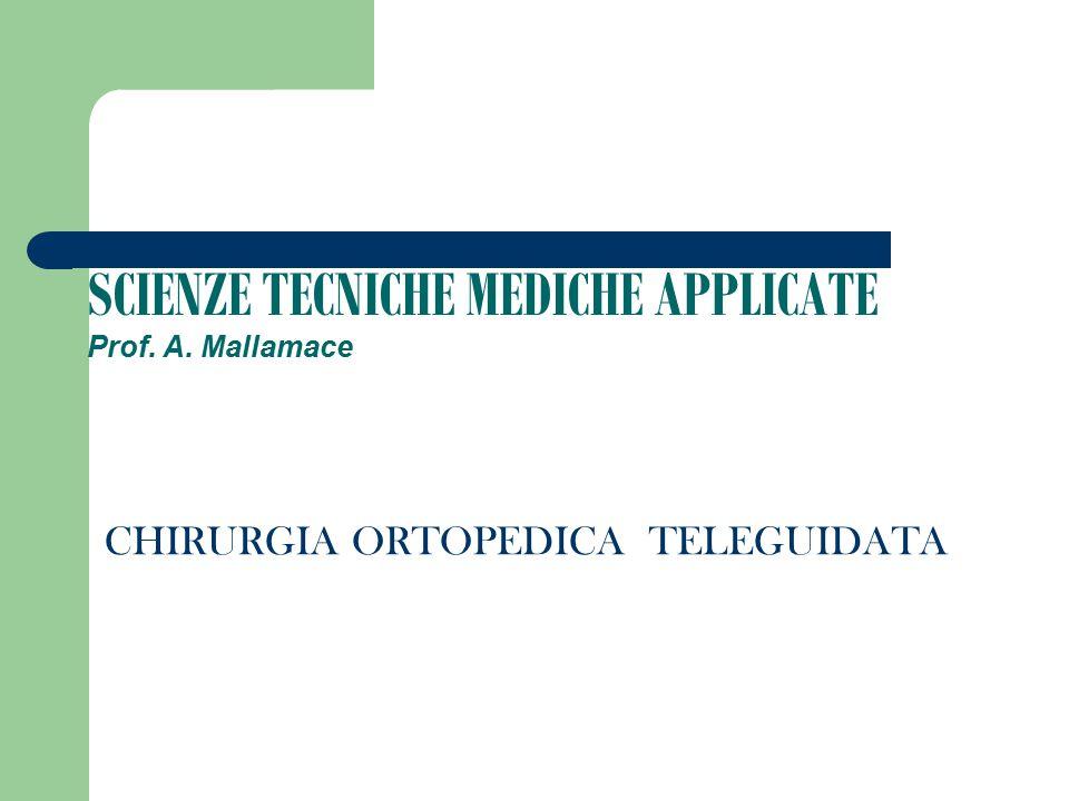 SCIENZE TECNICHE MEDICHE APPLICATE Prof. A. Mallamace CHIRURGIA ORTOPEDICA TELEGUIDATA