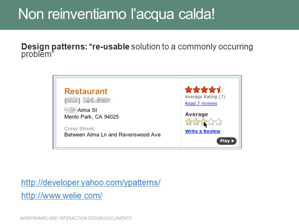 "Design patterns: ""re-usable solution to a commonly occurring problem"" http://developer.yahoo.com/ypatterns/ http://www.welie.com/ Non reinventiamo l'a"