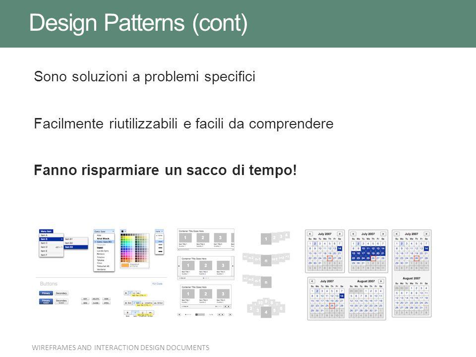 Sono soluzioni a problemi specifici Facilmente riutilizzabili e facili da comprendere Fanno risparmiare un sacco di tempo! Design Patterns (cont) WIRE
