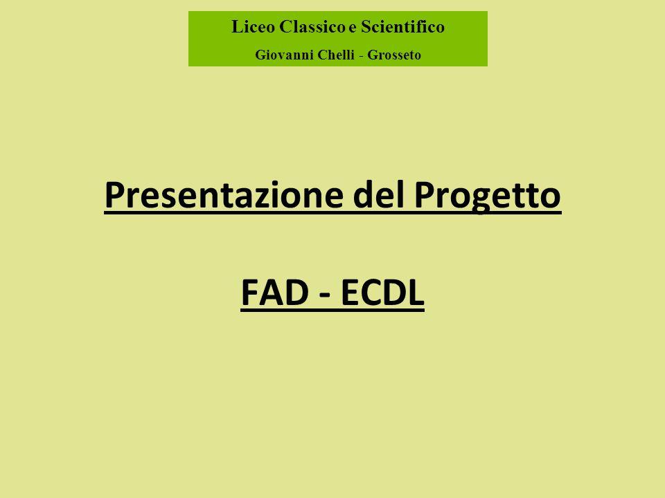 Liceo Classico e Scientifico Giovanni Chelli - Grosseto Presentazione del Progetto FAD - ECDL