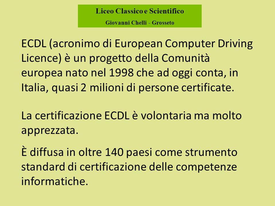 Liceo Classico e Scientifico Giovanni Chelli - Grosseto ECDL (acronimo di European Computer Driving Licence) è un progetto della Comunità europea nato nel 1998 che ad oggi conta, in Italia, quasi 2 milioni di persone certificate.