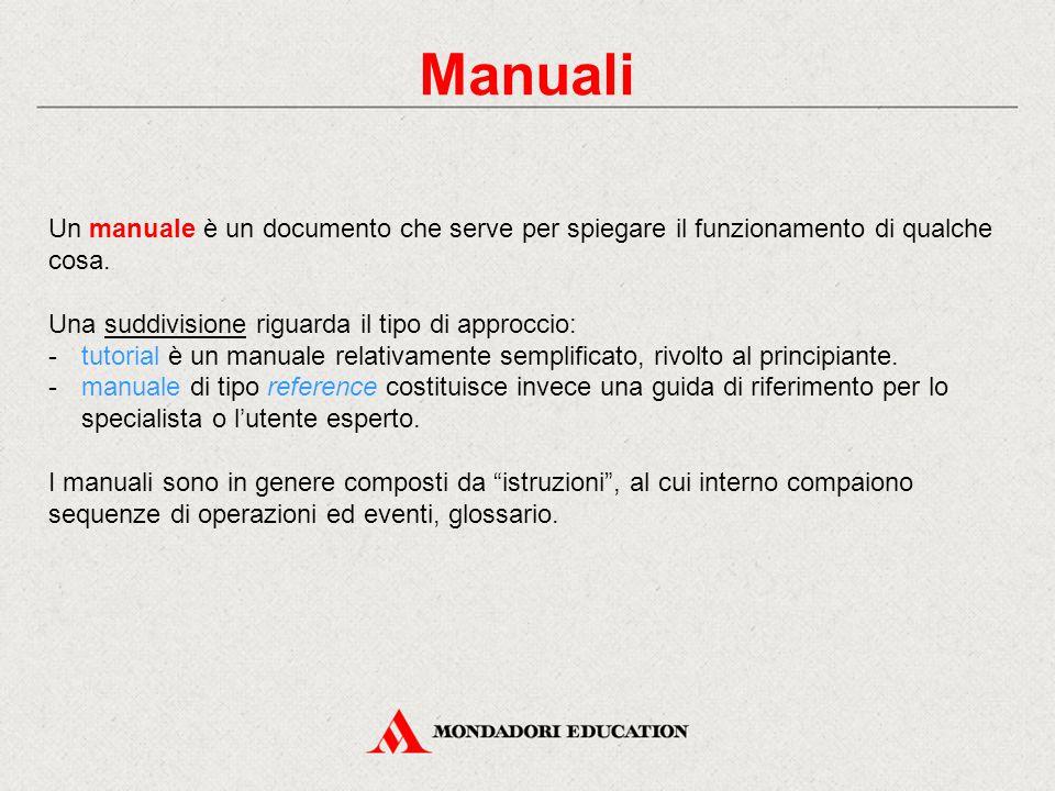 Manuali Un manuale è un documento che serve per spiegare il funzionamento di qualche cosa. Una suddivisione riguarda il tipo di approccio: -tutorial è