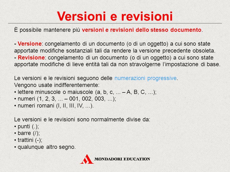Versioni e revisioni È possibile mantenere più versioni e revisioni dello stesso documento. - Versione: congelamento di un documento (o di un oggetto)