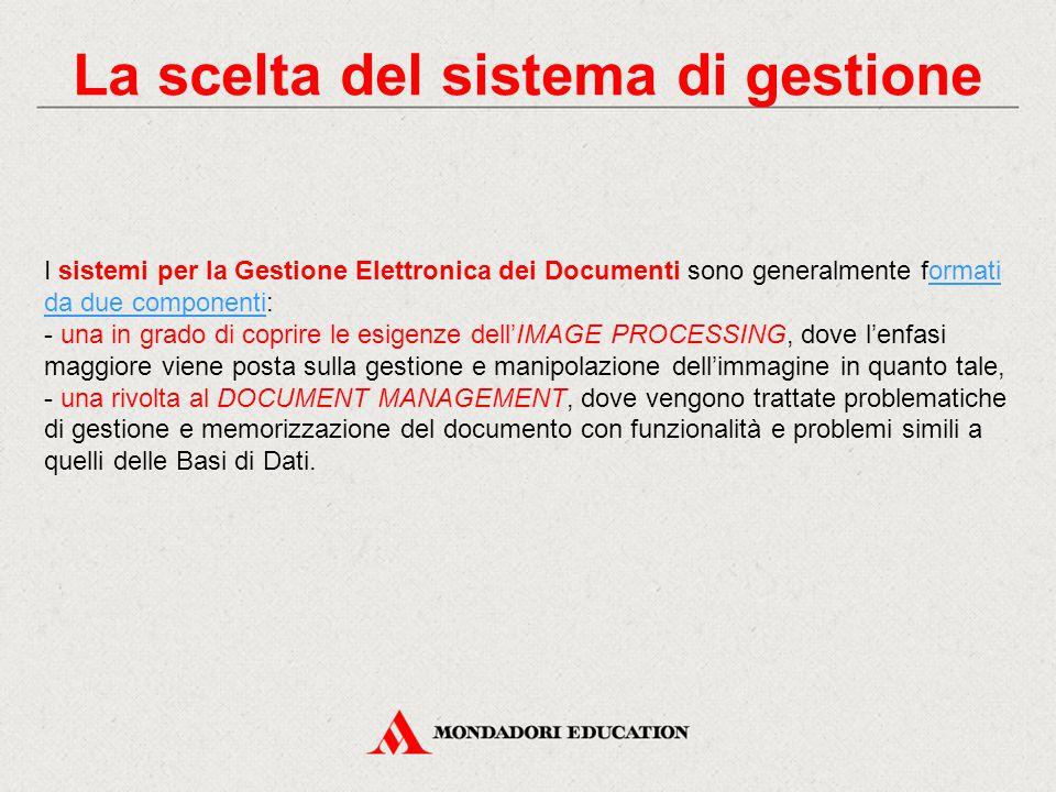 La scelta del sistema di gestione I sistemi per la Gestione Elettronica dei Documenti sono generalmente formati da due componenti: - una in grado di c