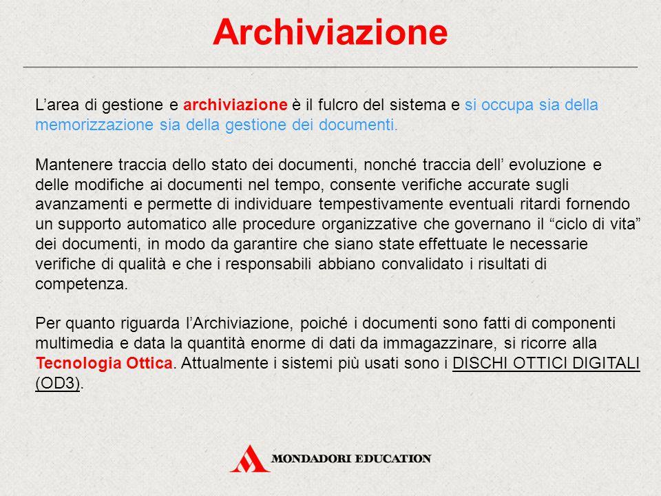Archiviazione L'area di gestione e archiviazione è il fulcro del sistema e si occupa sia della memorizzazione sia della gestione dei documenti.