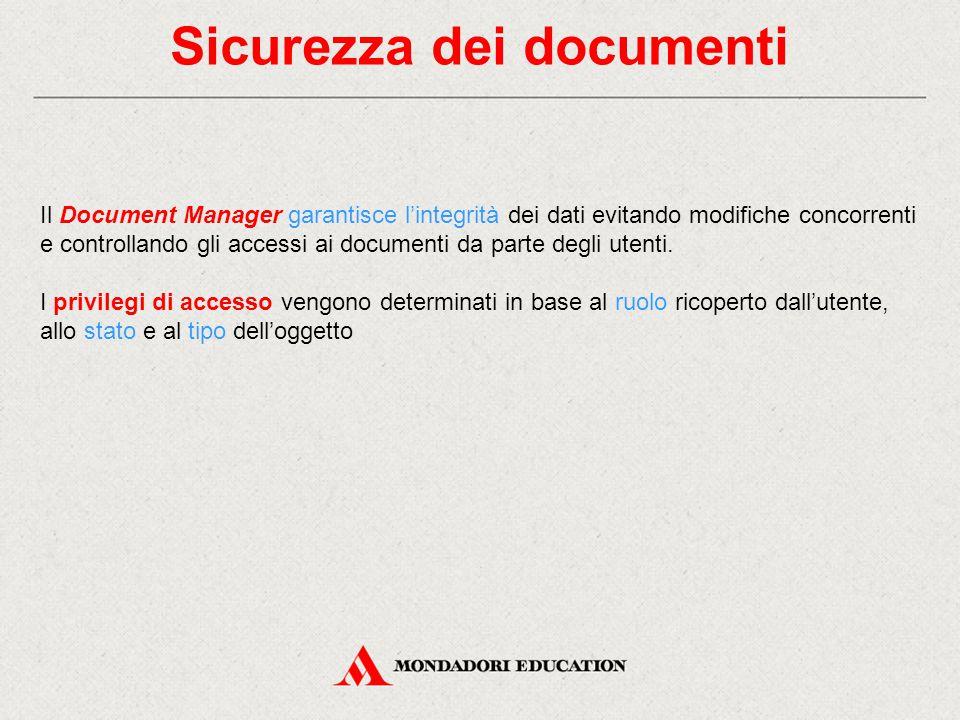 Sicurezza dei documenti Il Document Manager garantisce l'integrità dei dati evitando modifiche concorrenti e controllando gli accessi ai documenti da parte degli utenti.