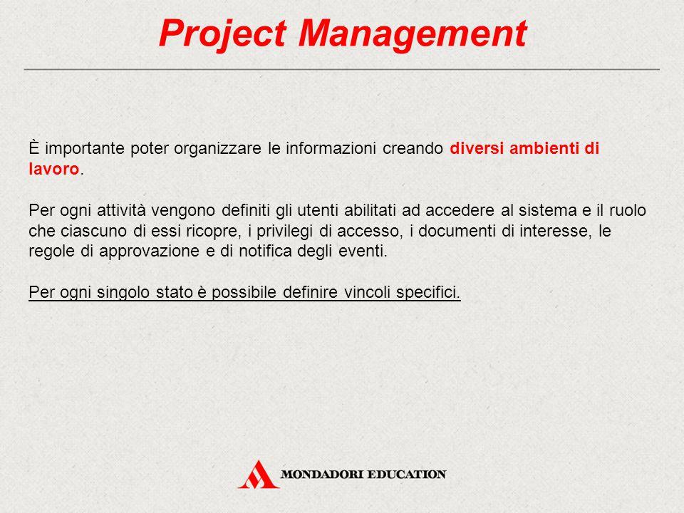 Project Management È importante poter organizzare le informazioni creando diversi ambienti di lavoro. Per ogni attività vengono definiti gli utenti ab