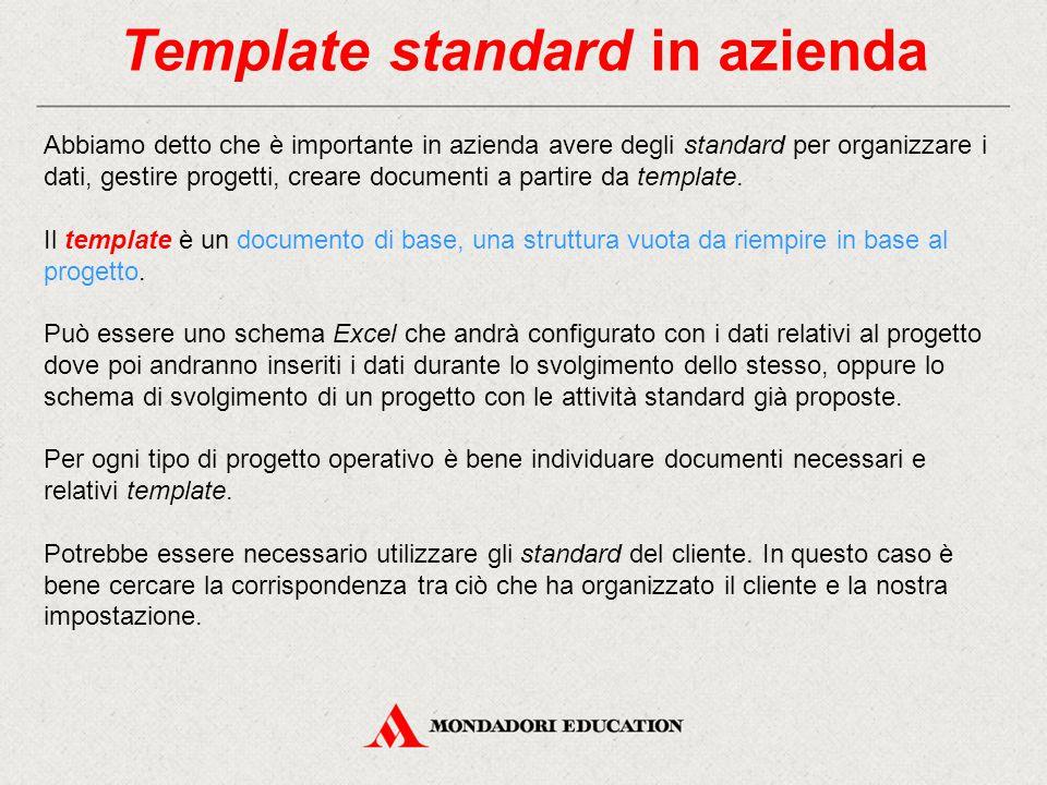 Template standard in azienda Abbiamo detto che è importante in azienda avere degli standard per organizzare i dati, gestire progetti, creare documenti a partire da template.
