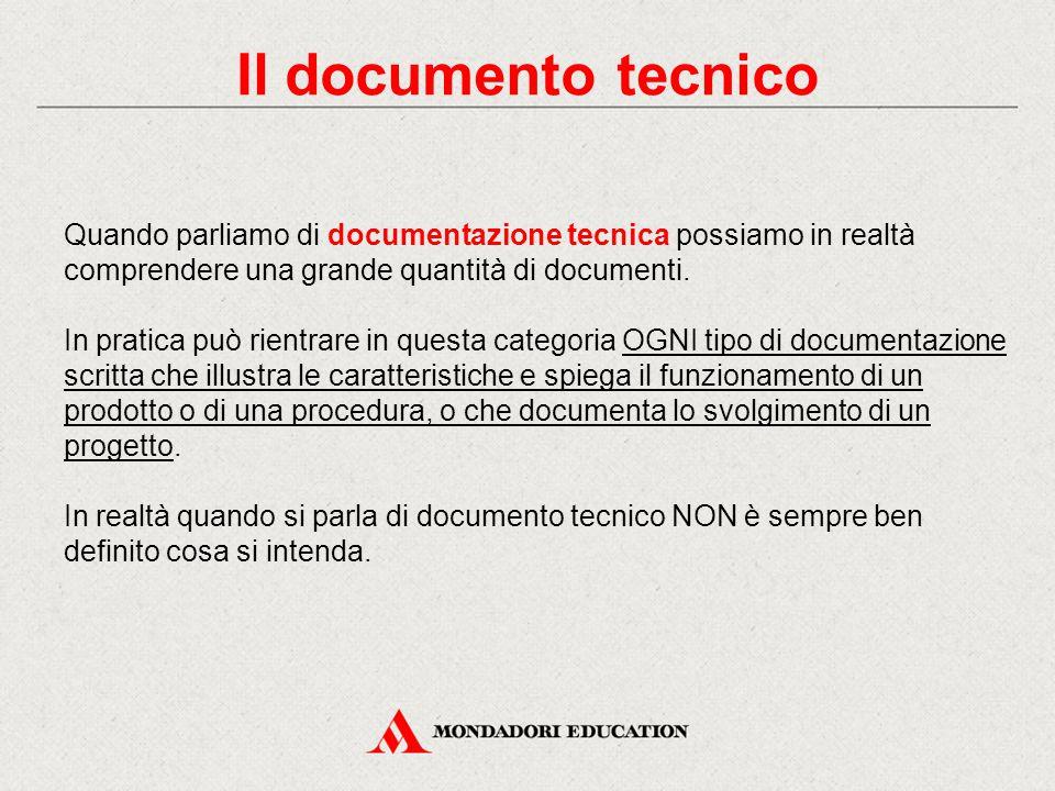Il documento tecnico Quando parliamo di documentazione tecnica possiamo in realtà comprendere una grande quantità di documenti. In pratica può rientra