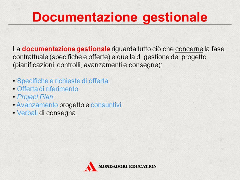 Documentazione gestionale La documentazione gestionale riguarda tutto ciò che concerne la fase contrattuale (specifiche e offerte) e quella di gestione del progetto (pianificazioni, controlli, avanzamenti e consegne): Specifiche e richieste di offerta.