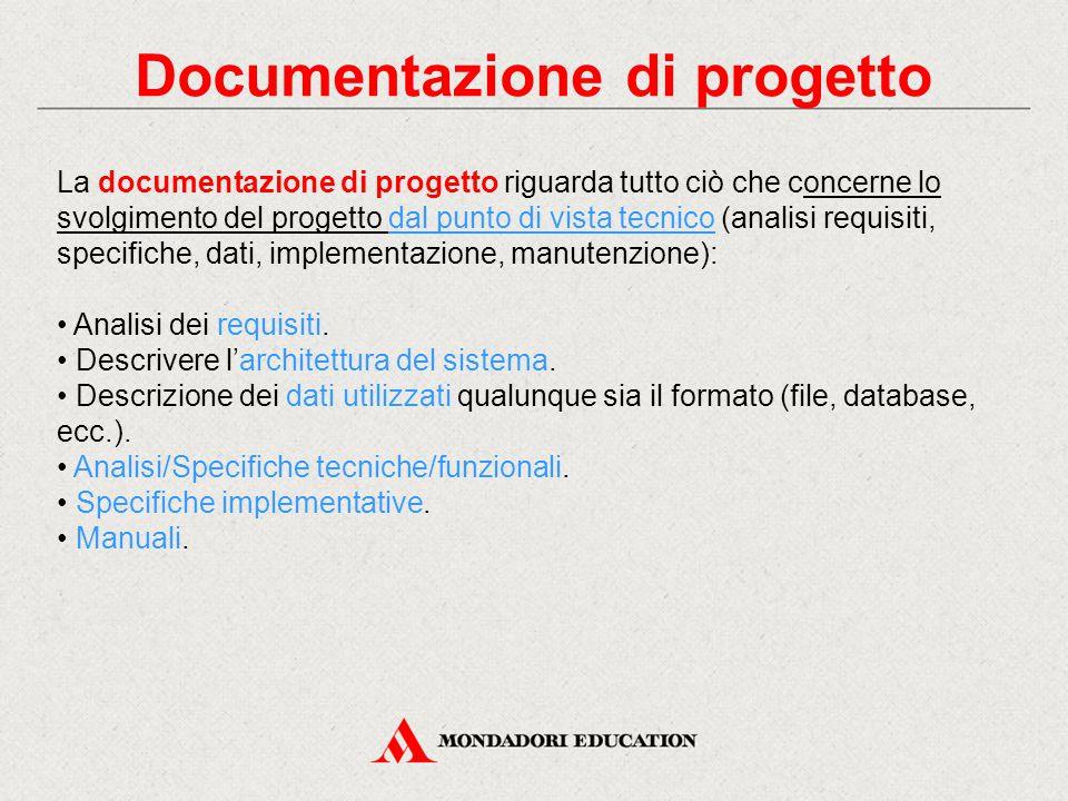 Documentazione di progetto La documentazione di progetto riguarda tutto ciò che concerne lo svolgimento del progetto dal punto di vista tecnico (anali