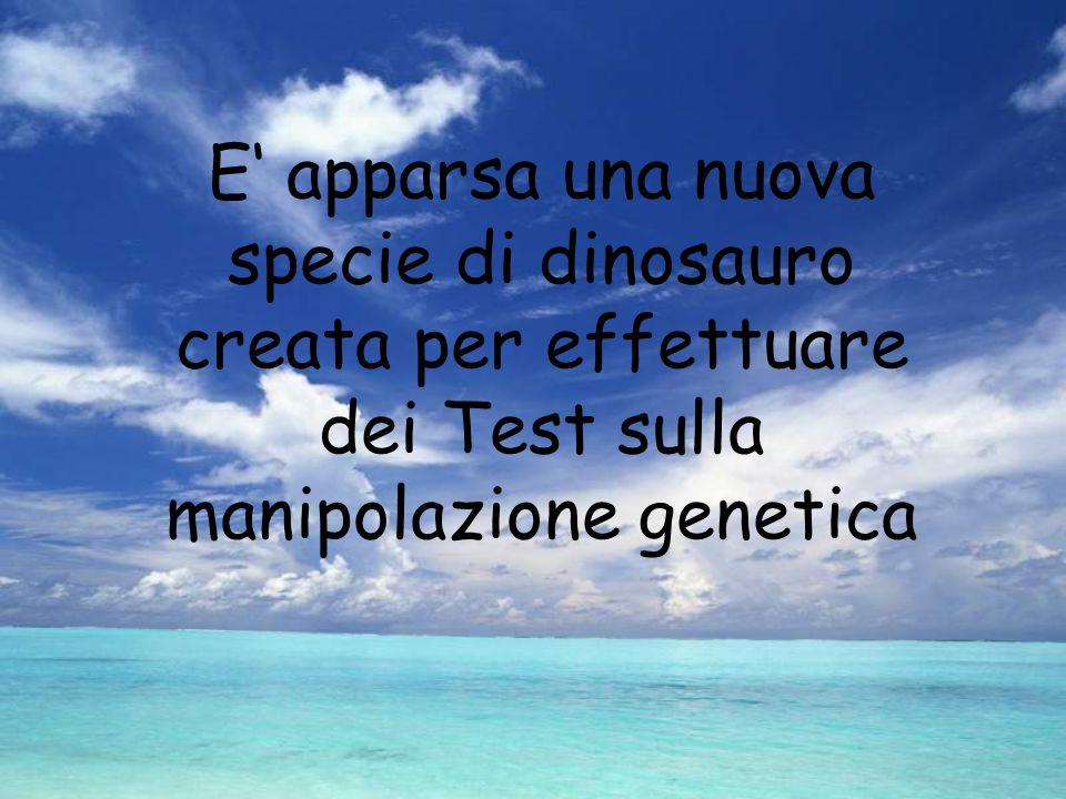 E' apparsa una nuova specie di dinosauro creata per effettuare dei Test sulla manipolazione genetica