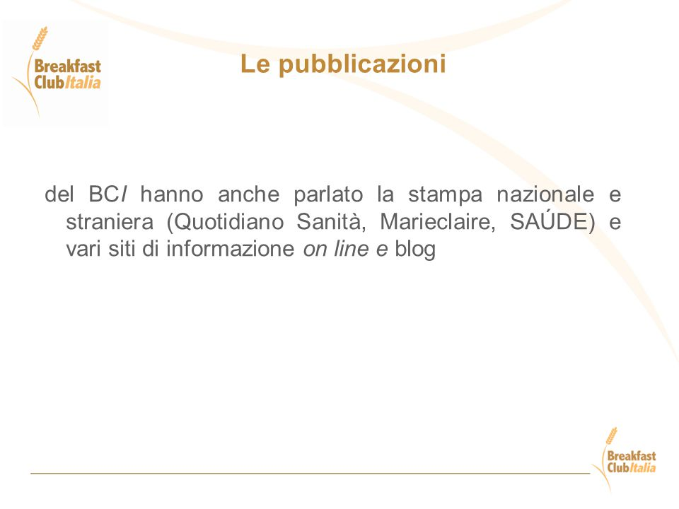 del BCI hanno anche parlato la stampa nazionale e straniera (Quotidiano Sanità, Marieclaire, SAÚDE) e vari siti di informazione on line e blog Le pubblicazioni