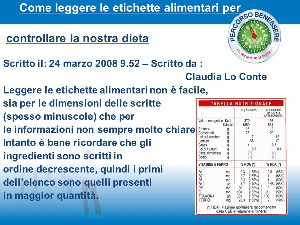 Come leggere le etichette alimentari per controllare la nostra dieta Scritto il: 24 marzo 2008 9.52 – Scritto da : Claudia Lo Conte Leggere le etichet