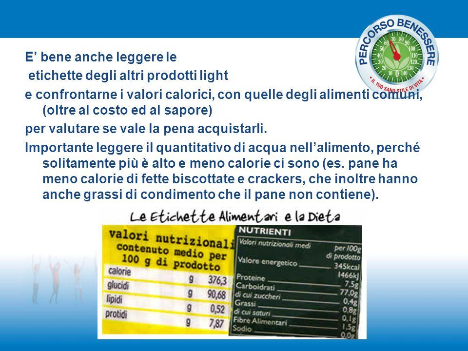 E' bene anche leggere le etichette degli altri prodotti light e confrontarne i valori calorici, con quelle degli alimenti comuni, (oltre al costo ed a