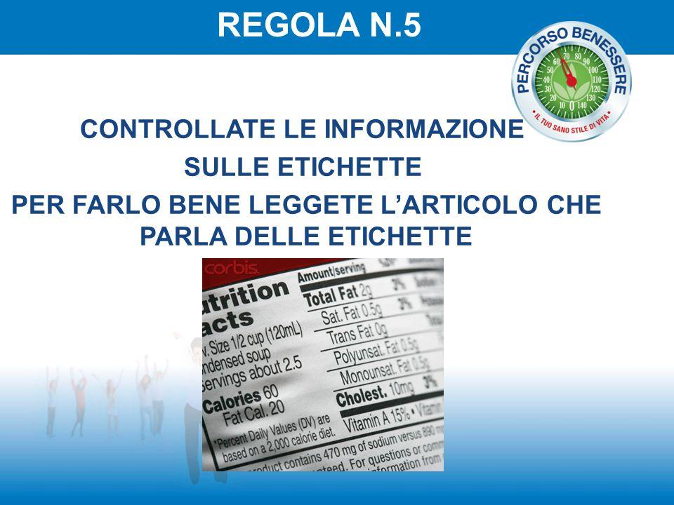 REGOLA N.5 CONTROLLATE LE INFORMAZIONE SULLE ETICHETTE PER FARLO BENE LEGGETE L'ARTICOLO CHE PARLA DELLE ETICHETTE
