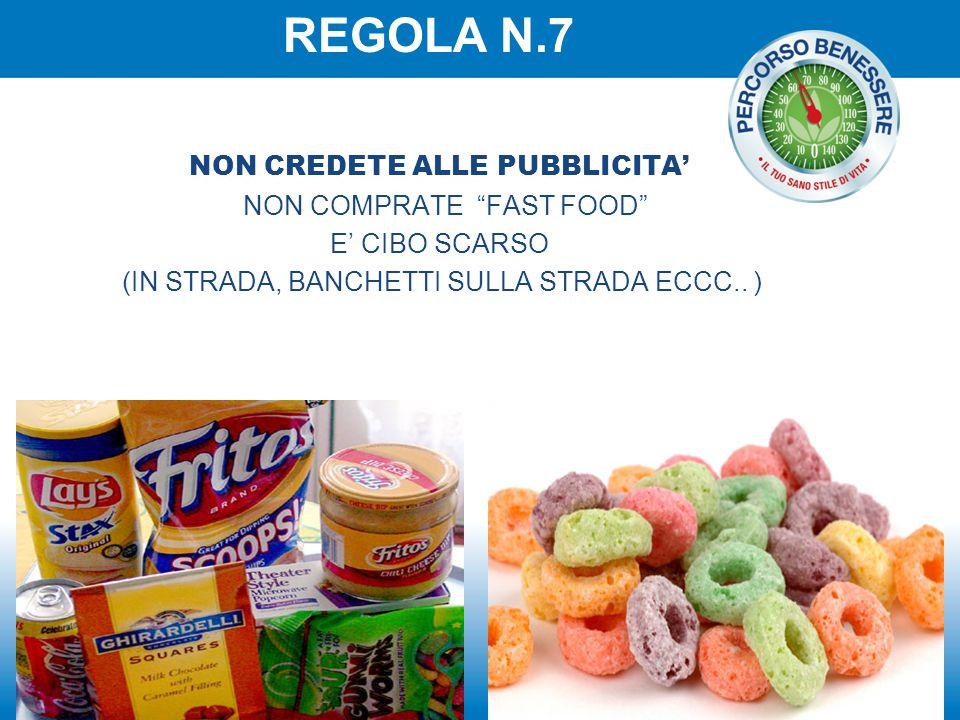"""NON CREDETE ALLE PUBBLICITA' NON COMPRATE """"FAST FOOD"""" E' CIBO SCARSO (IN STRADA, BANCHETTI SULLA STRADA ECCC.. ) REGOLA N.7"""