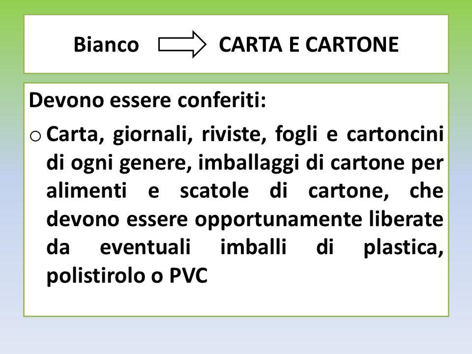 Bianco CARTA E CARTONE Devono essere conferiti: o Carta, giornali, riviste, fogli e cartoncini di ogni genere, imballaggi di cartone per alimenti e sc