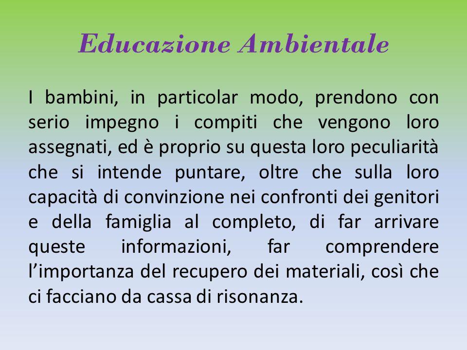 Educazione Ambientale I bambini, in particolar modo, prendono con serio impegno i compiti che vengono loro assegnati, ed è proprio su questa loro pecu