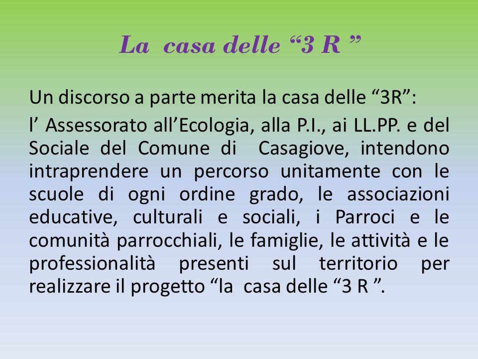 """La casa delle """"3 R """" Un discorso a parte merita la casa delle """"3R"""": l' Assessorato all'Ecologia, alla P.I., ai LL.PP. e del Sociale del Comune di Casa"""