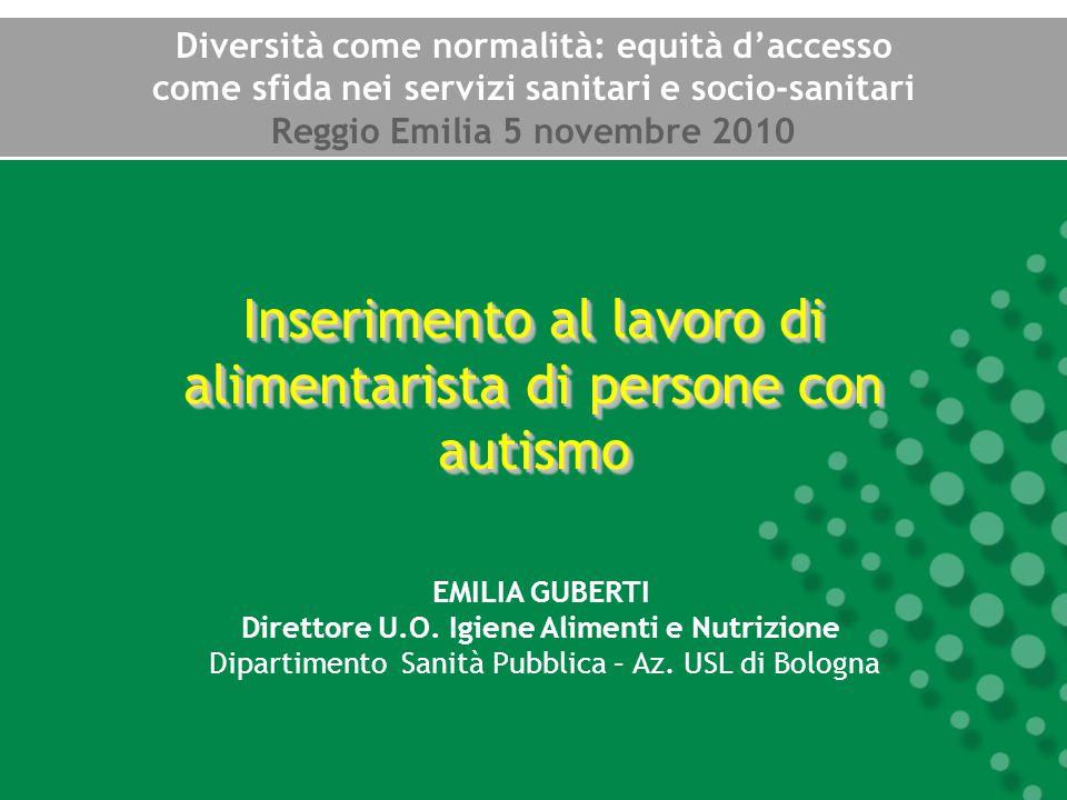 Inserimento al lavoro di alimentarista di persone con autismo EMILIA GUBERTI Direttore U.O. Igiene Alimenti e Nutrizione Dipartimento Sanità Pubblica