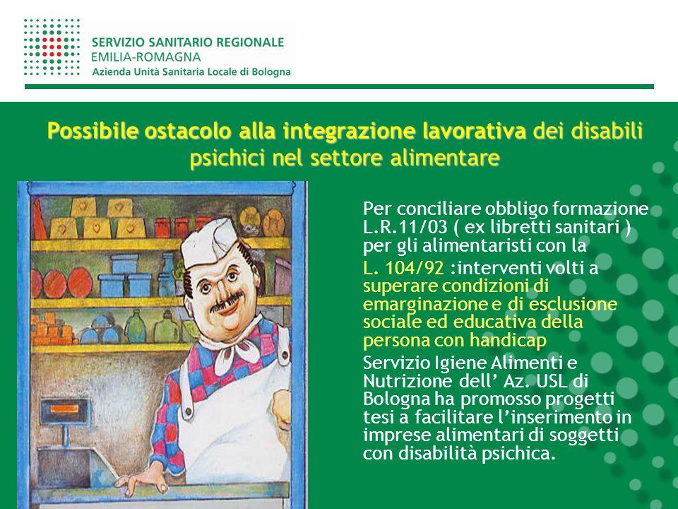 Per conciliare obbligo formazione L.R.11/03 ( ex libretti sanitari ) per gli alimentaristi con la L. 104/92 :interventi volti a superare condizioni di