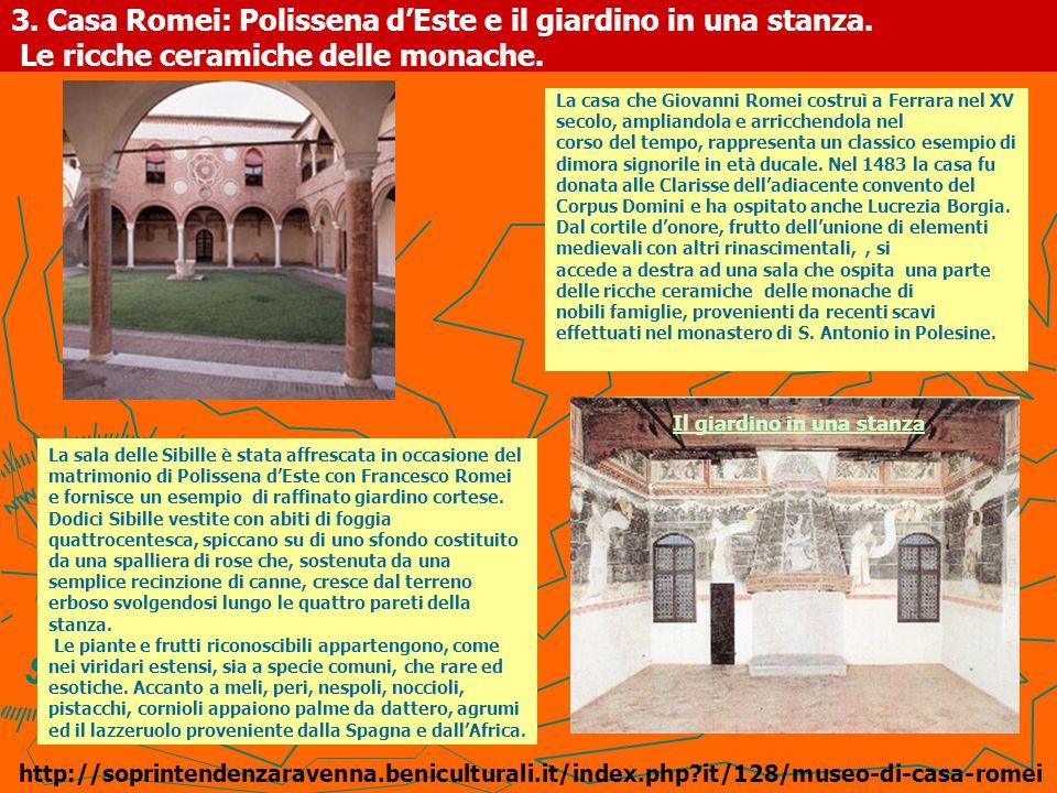 3. Casa Romei: Polissena d'Este e il giardino in una stanza. Le ricche ceramiche delle monache. La casa che Giovanni Romei costruì a Ferrara nel XV se