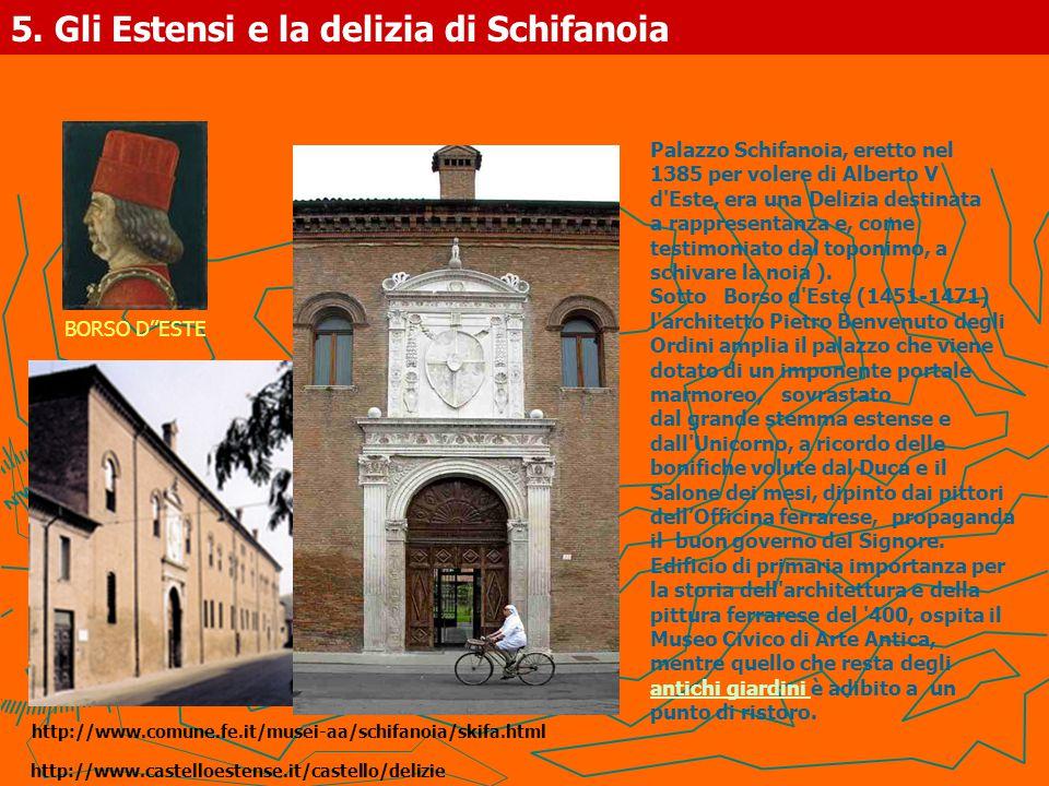 5. Gli Estensi e la delizia di Schifanoia Palazzo Schifanoia, eretto nel 1385 per volere di Alberto V d'Este, era una Delizia destinata a rappresentan