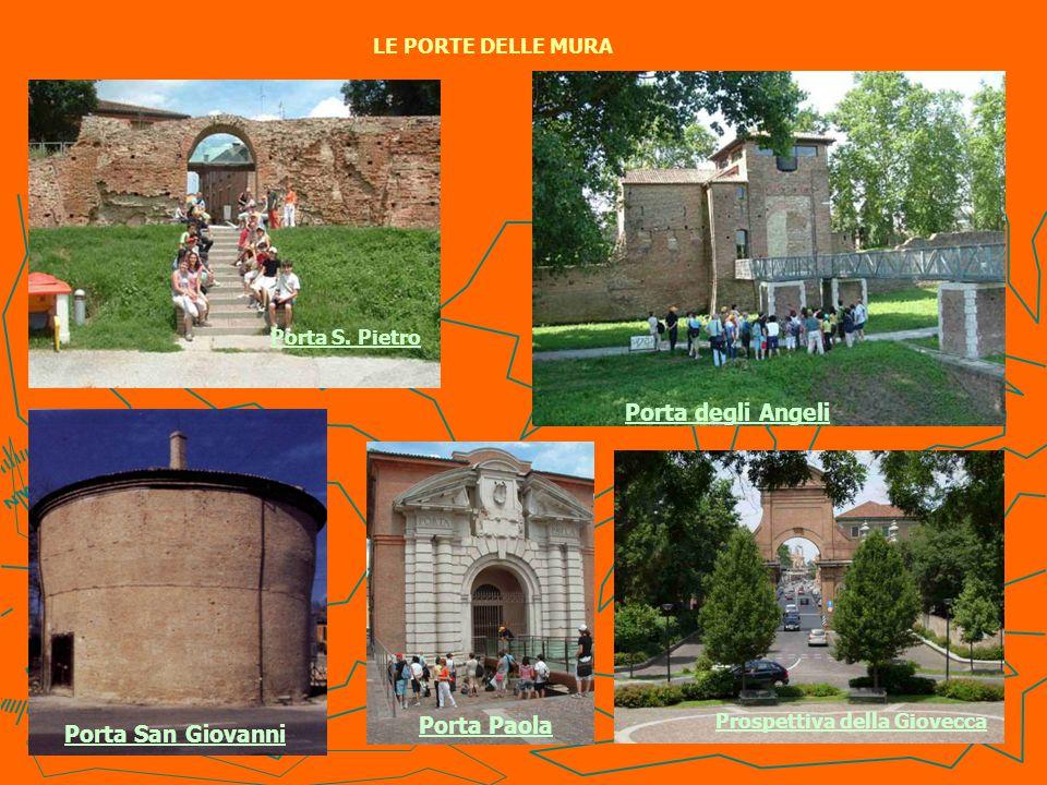 LE PORTE DELLE MURA Porta S. Pietro Porta degli Angeli Porta Paola Porta San Giovanni Prospettiva della Giovecca