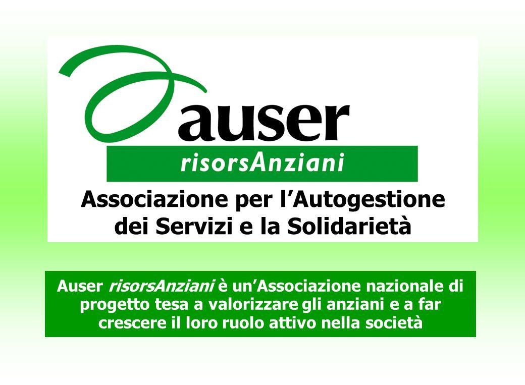 Associazione per l'Autogestione dei Servizi e la Solidarietà Auser risorsAnziani è un'Associazione nazionale di progetto tesa a valorizzare gli anziani e a far crescere il loro ruolo attivo nella società
