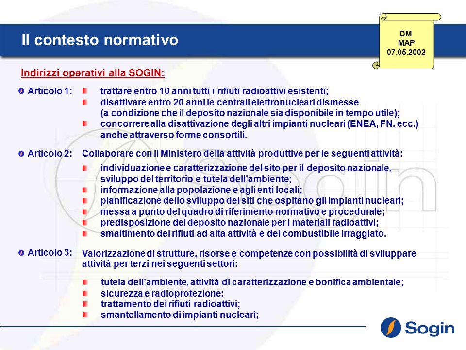 Indirizzi operativi alla SOGIN: Articolo 1: trattare entro 10 anni tutti i rifiuti radioattivi esistenti; disattivare entro 20 anni le centrali elettronucleari dismesse (a condizione che il deposito nazionale sia disponibile in tempo utile); concorrere alla disattivazione degli altri impianti nucleari (ENEA, FN, ecc.) anche attraverso forme consortili.