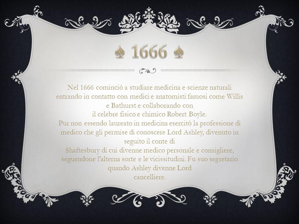 Nel 1666 cominciò a studiare medicina e scienze naturali entrando in contatto con medici e anatomisti famosi come Willis e Bathurst e collaborando con