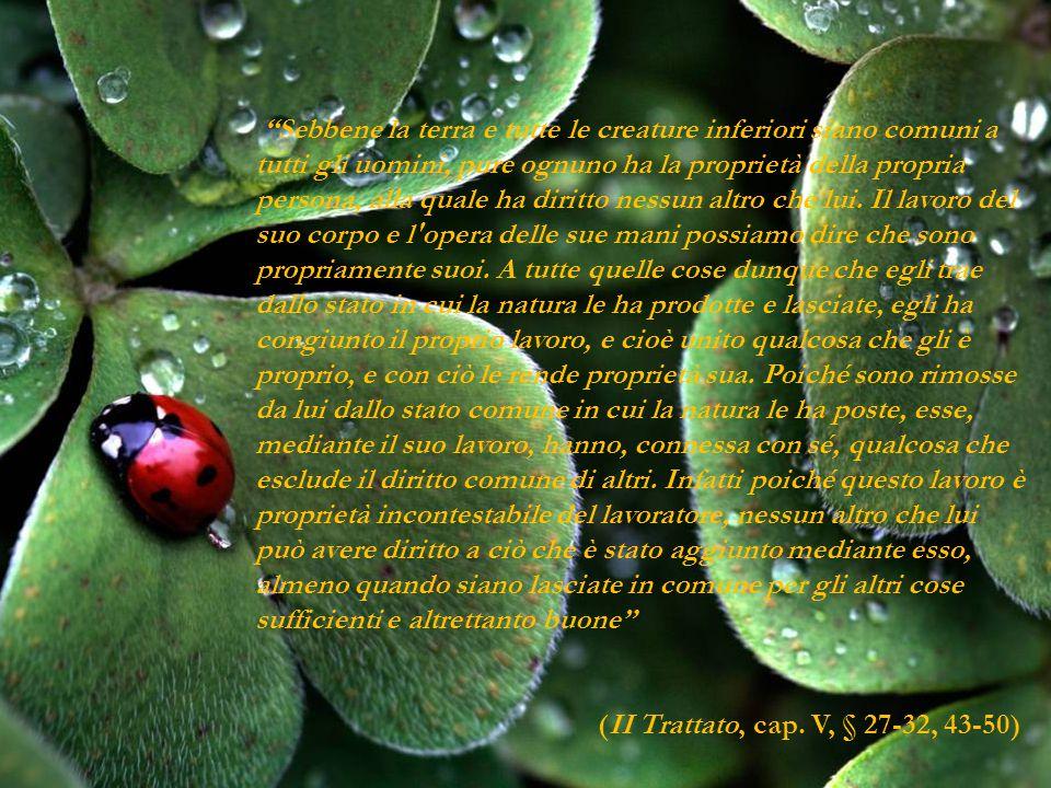 """""""Sebbene la terra e tutte le creature inferiori siano comuni a tutti gli uomini, pure ognuno ha la proprietà della propria persona, alla quale ha diri"""