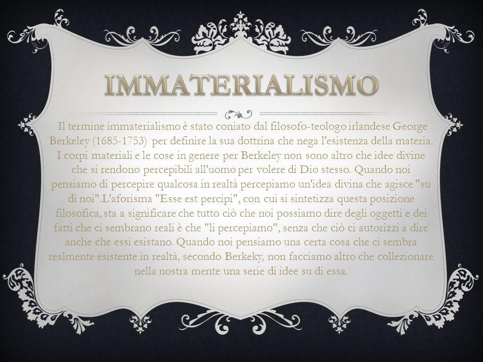 Il termine immaterialismo è stato coniato dal filosofo-teologo irlandese George Berkeley (1685-1753) per definire la sua dottrina che nega l'esistenza