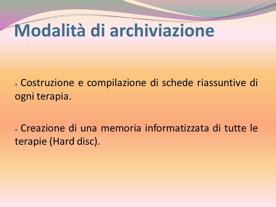 Modalità di archiviazione ● Costruzione e compilazione di schede riassuntive di ogni terapia. ● Creazione di una memoria informatizzata di tutte le te