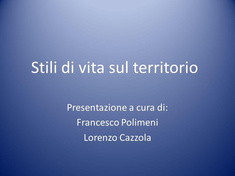 Stili di vita sul territorio Presentazione a cura di: Francesco Polimeni Lorenzo Cazzola