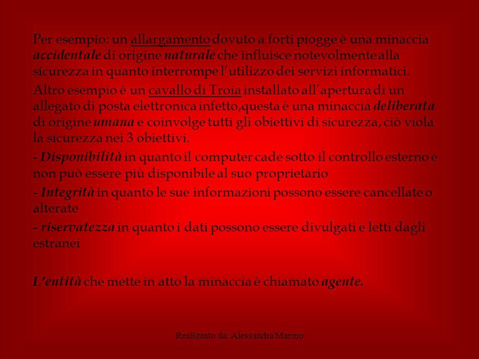 Realizzato da: Alessandra Marino Per esempio: un allargamento dovuto a forti piogge è una minaccia accidentale di origine naturale che influisce notevolmente alla sicurezza in quanto interrompe l'utilizzo dei servizi informatici.