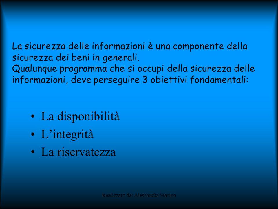 Realizzato da: Alessandra Marino La sicurezza delle informazioni è una componente della sicurezza dei beni in generali.