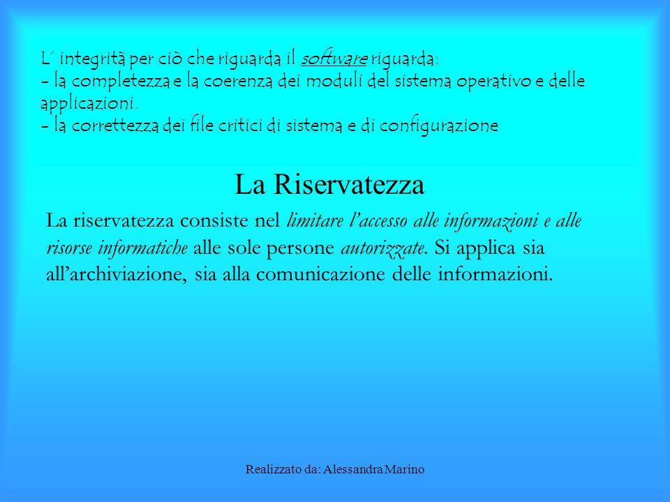 Realizzato da: Alessandra Marino L' integrità per ciò che riguarda il software riguarda: - la completezza e la coerenza dei moduli del sistema operativo e delle applicazioni.