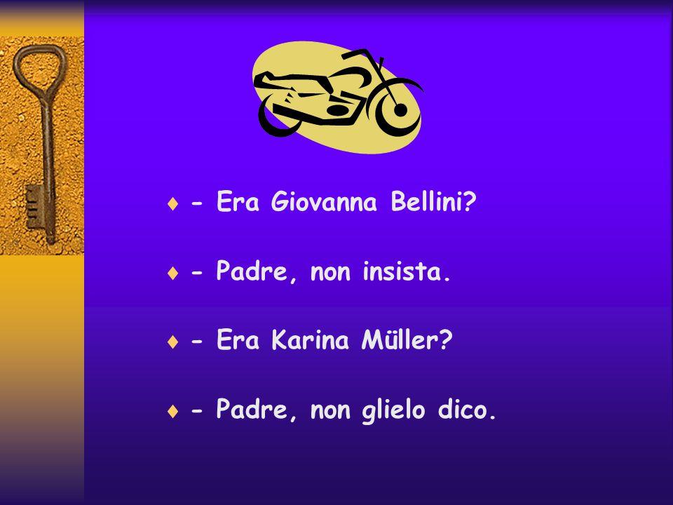  - Era Giovanna Bellini.  - Padre, non insista.