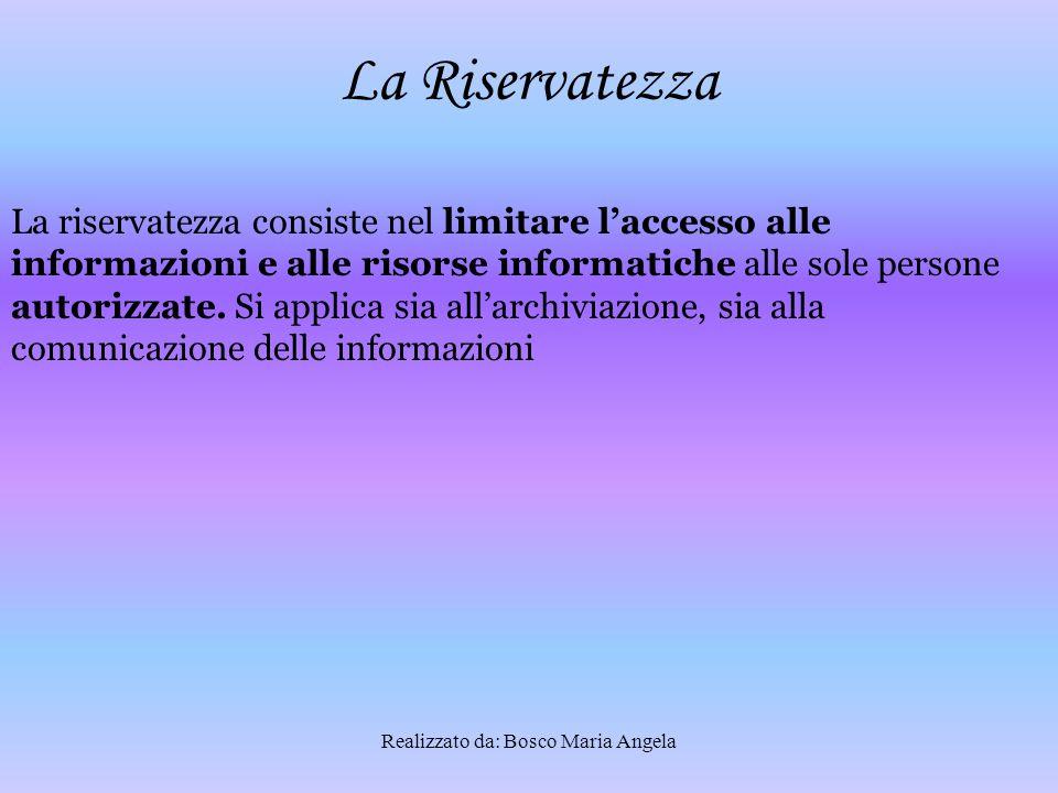 Realizzato da: Bosco Maria Angela Organizzazione della sicurezza La sicurezza delle informazioni è il risultato di un insieme di processi ai vari livelli dell'organigramma aziendale.