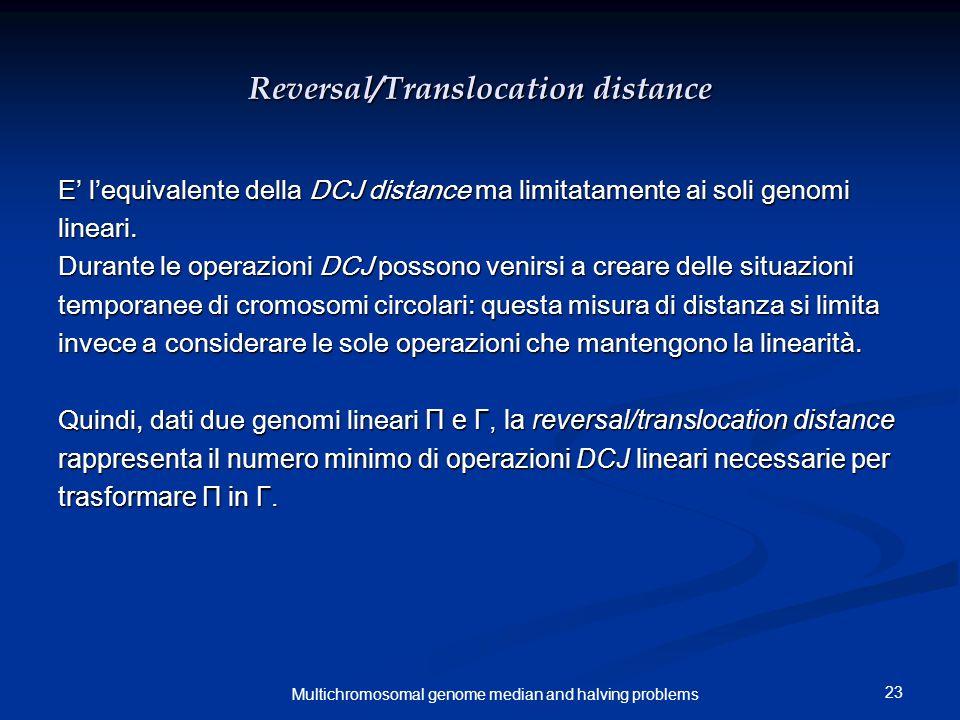 23 Multichromosomal genome median and halving problems Reversal/Translocation distance E' l'equivalente della DCJ distance ma limitatamente ai soli ge