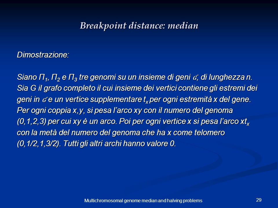 29 Multichromosomal genome median and halving problems Breakpoint distance: median Dimostrazione: Siano Π 1, Π 2 e Π 3 tre genomi su un insieme di gen