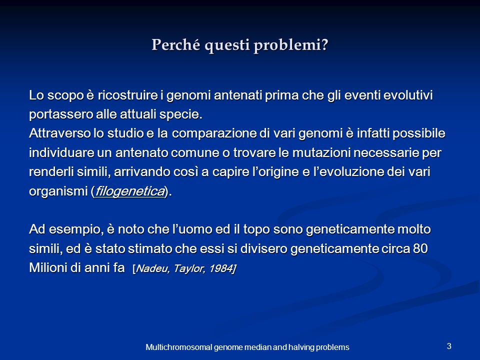 34 Multichromosomal genome median and halving problems Breakpoint distance lineare: median Teorema 2 Il problema del breakpoint median per i genomi lineari multicromosomici è NP-complesso.