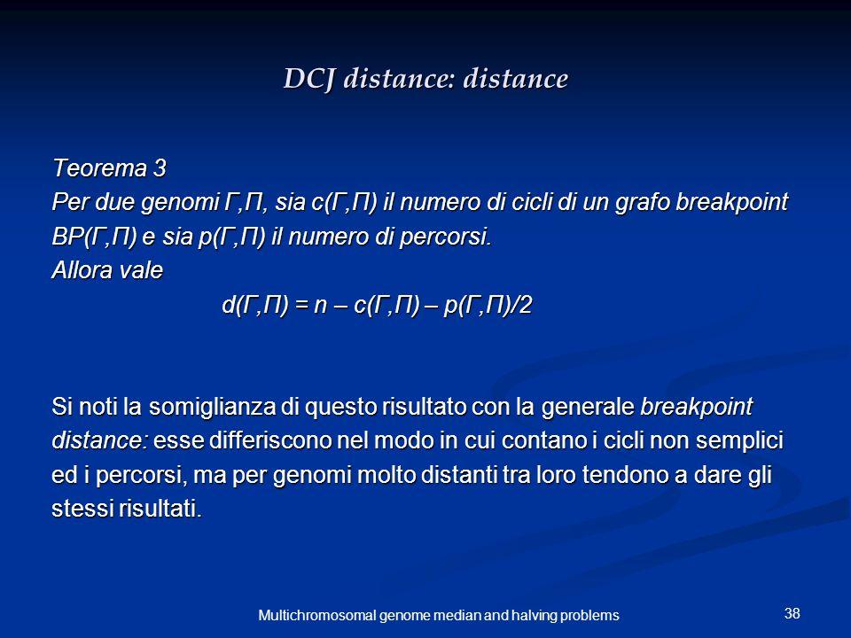 38 Multichromosomal genome median and halving problems DCJ distance: distance Teorema 3 Per due genomi Γ,Π, sia c(Γ,Π) il numero di cicli di un grafo