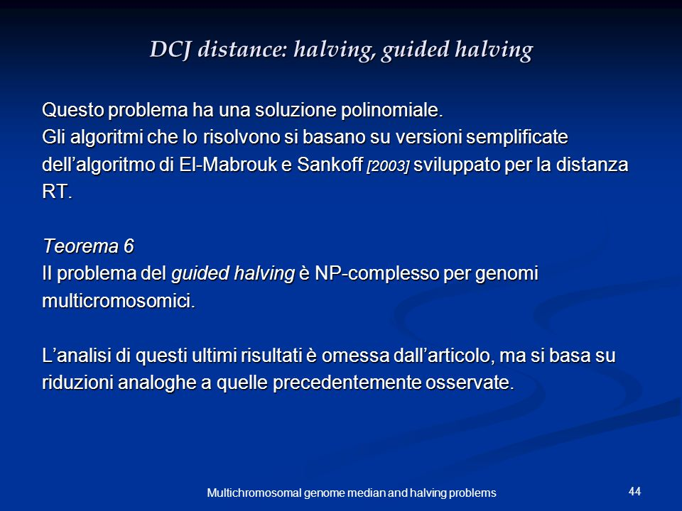 44 Multichromosomal genome median and halving problems DCJ distance: halving, guided halving Questo problema ha una soluzione polinomiale.
