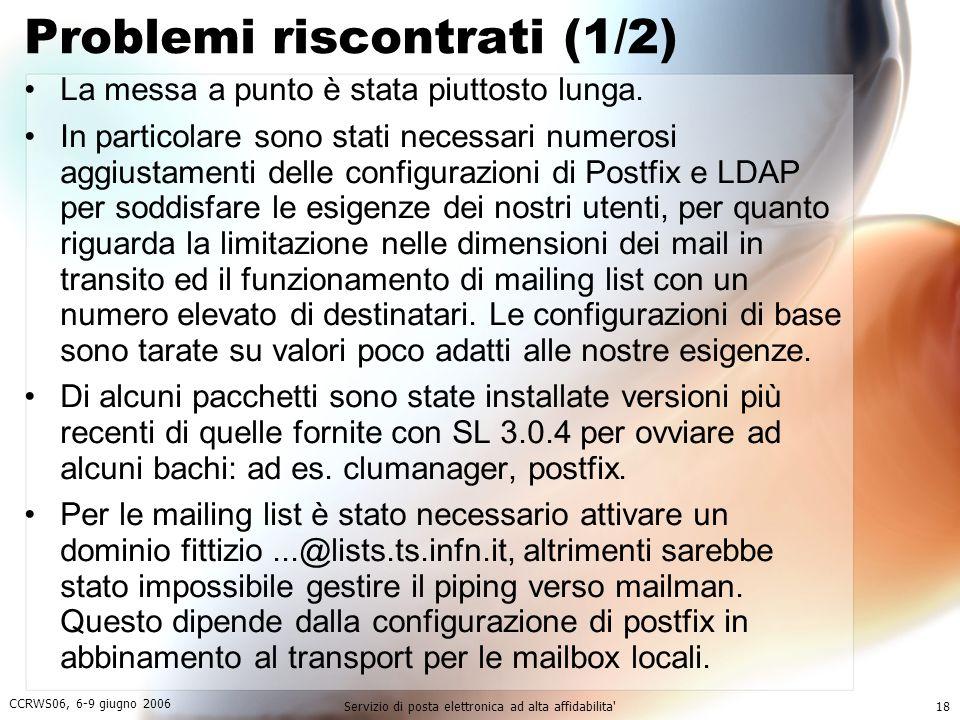 CCRWS06, 6-9 giugno 2006 Servizio di posta elettronica ad alta affidabilita 18 Problemi riscontrati (1/2) La messa a punto è stata piuttosto lunga.